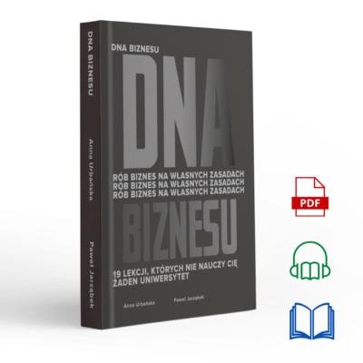 PEŁEN PAKIET | DNA Biznesu. Rób biznes na własnych zasadach. 19 lekcji, których nie nauczy Cię żaden uniwersytet. | Anna Urbańska i Paweł Jarząbek