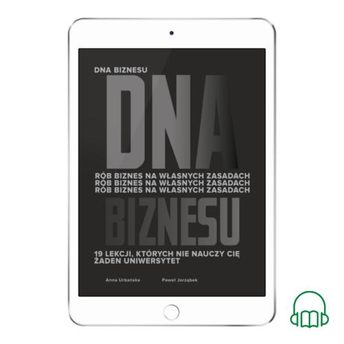 AUDIOBOOK | DNA Biznesu. Rób biznes na własnych zasadach. 19 lekcji, których nie nauczy Cię żaden uniwersytet | Anna Urbańska i Paweł Jarząbek