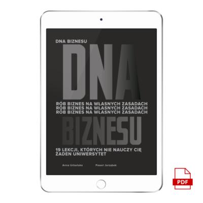 E-BOOK | DNA Biznesu. Rób biznes na własnych zasadach. 19 lekcji, których nie nauczy Cię żaden uniwersytet | Anna Urbańska i Paweł Jarząbek