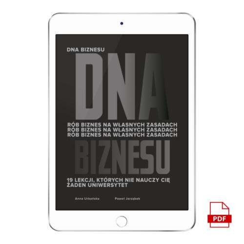 E-BOOK   DNA Biznesu. Rób biznes na własnych zasadach. 19 lekcji, których nie nauczy Cię żaden uniwersytet   Anna Urbańska i Paweł Jarząbek